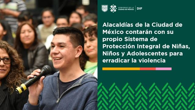 Alacaldías de la Ciudad de México contarán con su propio Sistema de Protección Integral de Niñas, Niños y Adolescentes para erradicar la violencia
