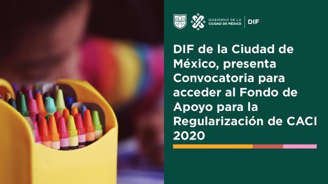 DIF de la Ciudad de México, presenta Convocatoria para acceder al Fondo de Apoyo para la Regularización de CACI 2020